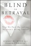 Blind to Betrayal Why We Fool Ourselves We Arent Being Fooled