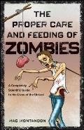 Proper Care & Feeding of Zombies A Completely Scientific Guide to the Lives of the Undead