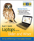 Laptops for the Older & Wiser Get Up & Running on Your Laptop Computer