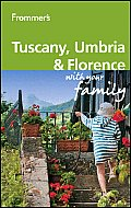 Frommer's Tuscany, Umbria and Florence with Your Family (Frommer's Tuscany & Umbria with Your Family)