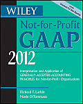 Wiley Not-For-Profit GAAP 2012: Interpretation and Application of Generally Accepted Accounting Principles (Wiley Not-For-Profit GAAP: Interpretation & Application of GenerallyAccepted Accounting Prin
