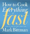 How to Cook Everything Fast A Better Way to Cook Great Food