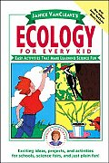 Janice VanCleaves Ecology for Every Kid Easy Activities That Make Learning Science Fun