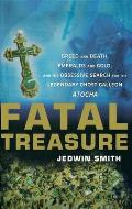 Fatal Treasure Greed & Death Emeralds & Gold & the Obsessive Search for the Legendary Ghost Galleon Atocha