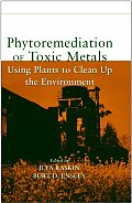Phytoremediation of Toxic Metals: Using Plants to Clean Up the Environment