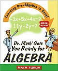 Dr. Math Gets You Ready for Algebra: Learning Pre-Algebra Is Easy!