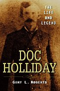 Doc Holliday The Life & Legend