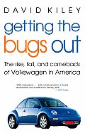 Getting the Bugs Out The Rise Fall & Comeback of Volkswagen in America