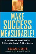 Make Success Measurable A Mindbook Workbook for Setting Goals & Taking Action