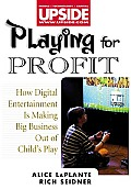 Playing for Profit How Digital Entertainment Is Making Big Business Out of Childs Play