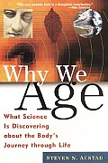Why We Age What Science Is Discovering about the Bodys Journey Through Life