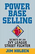 Power Base Selling Secrets of an Ivy League Street Fighter