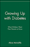 Growing Up with Diabetes What Children Want Their Parents to Know
