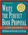 Write the Perfect Book Proposal 10 That Sold & Why 2nd Edition