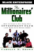 The Millionaires' Club: How to Start and Run Your Own Investment Club -- And Make Your Money Grow!