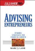 J.K.Lasser Pro Advising Entrepreneurs: Dynamic Strategies for Financial Growth