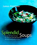 Splendid Soups Recipes & Master Techniques for Making the Worlds Best Soups