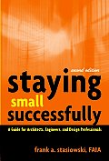 Staying Small Successfully: A Guide for Architects, Engineers, and Design Professionals