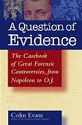 Question of Evidence The Casebook of Great Forensic Controversies from Napoleon to O J