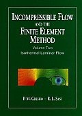 Incompressible Flow and the Finite Element Method, Volume 2: Isothermal Laminar Flow