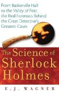 Science of Sherlock Holmes From Baskerville Hall to the Valley of Fear the Real Forensics Behind the Great Detectives Greatest Cases