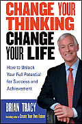 Change Your Thinking Change Your Life How to Unlock Your Full Potential for Success & Achievement