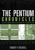 Pentium Chronicles The People Passion & Politics Behind Intels Landmark Chips