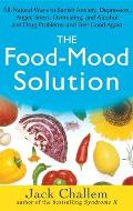 Food Mood Solution All Natural Ways to Banish Anxiety Depression Anger Stress Overeating & Alcohol & Drug Problems & Feel Good Again