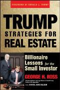 Trump Strategies for Real Estate Billionaire Lessons for the Small Investor
