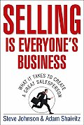 Selling Is Everyone's Business: What It Takes to Create a Great Salesperson