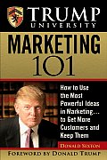 Trump University Marketing 101 How to Use the Most Powerful Ideas in Marketing to Get More Customers