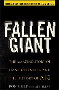 Fallen Giant The Amazing Story of Hank Greenberg & the History of AIG