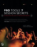 Pro Tools 7 Session Secrets: Professional Recipes for High Octane Results