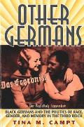 Other Germans Black Germans & The Politics Of Race Gender & Memory In The Third Reich