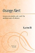 Orange Alert Essays on Poetry Art & the Architecture of Silence