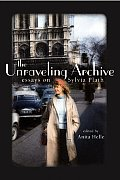 Unraveling Archive Essays on Sylvia Plath