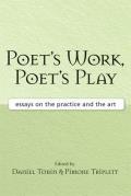 Poets Work Poets Play Essays on the Practice & the Art