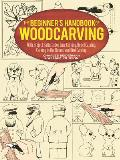 Beginners Handbook of Woodcarving With Project Patterns for Line Carving Relief Carving Carving in the Round & Bird Carving