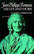 Jean Philippe Rameau His Life & Work