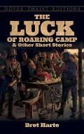 Luck Of Roaring Camp & Other Short Stori