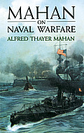 Mahan on Naval Warfare Selections from the Writings of Rear Admiral Alfred T Mahan