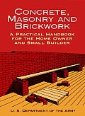 Concrete Masonry & Brickwork A Practical Handbook for the Homeowner & Small Builder Revised 1998 Edition