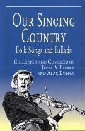 Our Singing Country Folk Songs & Ballads