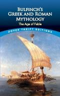 Bulfinchs Greek & Roman Mythology The Age of Fable
