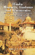Hindu Manners Customs & Ceremonies The Classic First Hand Account of India in the Early Nineteenth Century