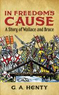 In Freedoms Cause A Story of Wallace & Bruce