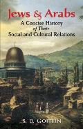 Jews & Arabs A Concise History of Their Social & Cultural Relations