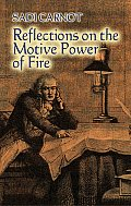 Reflections on the Motive Power of Fire & Other Papers on the Second Law of Thermodynamics