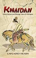 Kwaidan Ghost Stories & Strange Tales of Old Japan