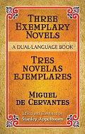 Three Exemplary Novels Tres Novelas Ejemplares A Dual Language Book